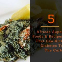 5 AFRICAN SUPERFOODS & RECIPES TO KICK DIABETES TO THE CURB