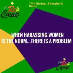 YM's MT & R: WHEN HARASSING WOMEN IS THE NORM…..THERE IS A PROBLEM!!